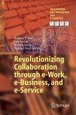 Revolutionizing Collaboration through e-Work, e-Business, and e-Service