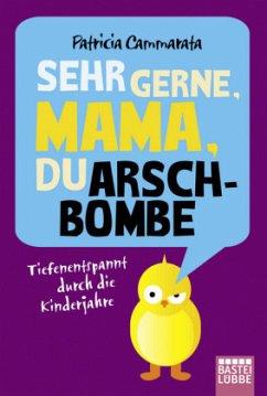 Sehr gerne, Mama, du Arschbombe - Cammarata, Patricia