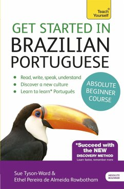 Get Started in Brazilian Portuguese Absolute Beginner Course - Tyson-Ward, Sue; Rowbotham, Ethel Pereira De Almeida; Rowbotham, Ethel Pereira De Almeida