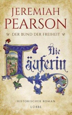 Die Täuferin / Der Bund der Freiheit Bd.1 (Restexemplar) - Pearson, Jeremiah