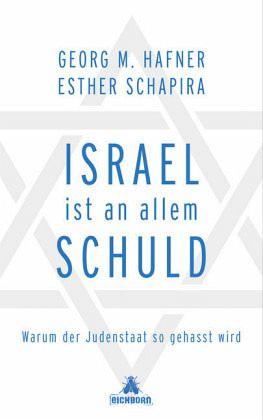 Israel ist an allem schuld - Hafner, Georg M.; Schapira, Esther