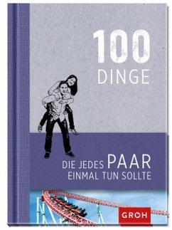 9783848513765 - Herausgeber: Groh, Joachim: 100 Dinge, die jedes Paar einmal tun sollte - Buch
