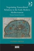 Negotiating Transcultural Relations in the Early Modern Mediterranean (eBook, ePUB)