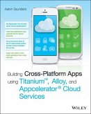Building Cross-Platform Apps using Titanium, Alloy, and Appcelerator Cloud Services (eBook, ePUB)