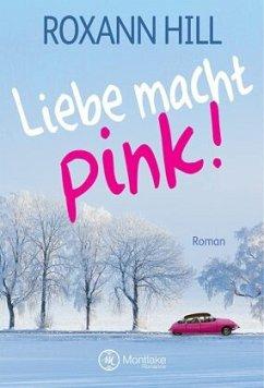 Liebe macht pink! - Hill, Roxann