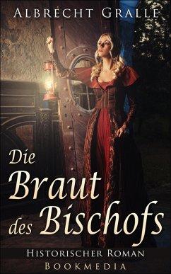 Die Braut des Bischofs: Historischer Roman (eBook, ePUB) - Gralle, Albrecht