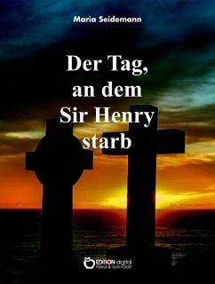 Der Tag, an dem Sir Henry starb (eBook, PDF) - Seidemann, Maria