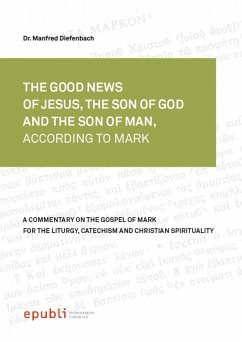 THE GOOD NEWS OF JESUS CHRIST, THE SON OF GOD AND SON OF MAN, ACCORDING TO MARK (eBook, ePUB) - Diefenbach, Manfred