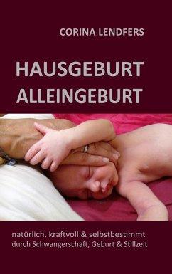 Hausgeburt - Alleingeburt (eBook, ePUB) - Lendfers, Corina