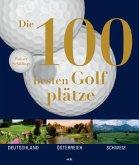 Die 100 besten Golfplätze (eBook, ePUB)