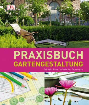 praxisbuch gartengestaltung von gabriella pape isabelle van groeningen buch. Black Bedroom Furniture Sets. Home Design Ideas
