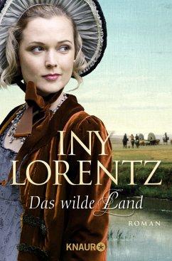 Das wilde Land / Auswanderersaga Bd.3 - Lorentz, Iny