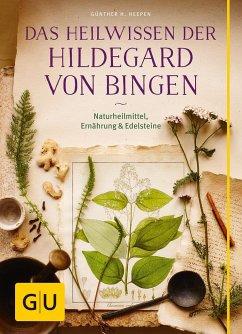 Das Heilwissen der Hildegard von Bingen - Heepen, Günther H.