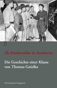 Als Kindersoldat in Auschwitz. Die Geschichte einer Klasse (eBook, ePUB) - Gnielka, Thomas