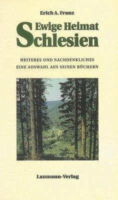 Ewige Heimat Schlesien - Franz, Erich A.