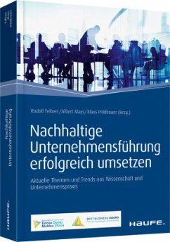 Nachhaltige Unternehmensführung erfolgreich umsetzen - Fellner, Rudolf; Mayr, Albert; Pirklbauer, Klaus