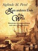 Zum anderen Ende der Welt - Historischer Auswanderer-Roman nach einer wahren Geschichte (eBook, ePUB)
