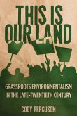 This Is Our Land: Grassroots Environmentalism in the Late Twentieth Century