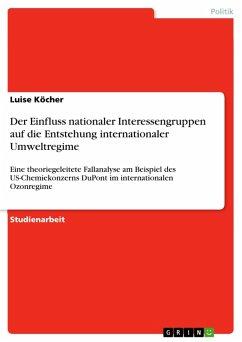 Der Einfluss nationaler Interessengruppen auf die Entstehung internationaler Umweltregime (eBook, PDF)