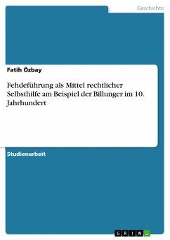 Fehdeführung als Mittel rechtlicher Selbsthilfe am Beispiel der Billunger im 10. Jahrhundert - Özbay, Fatih