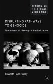 Disrupting Pathways to Genocide: The Process of Ideological Radicalization