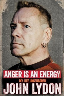 Anger Is an Energy: My Life Uncensored - Lydon, John