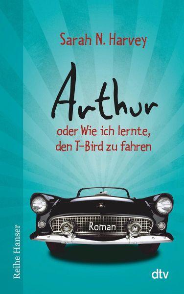 arthur oder wie ich lernte den t bird zu fahren von sarah n harvey taschenbuch. Black Bedroom Furniture Sets. Home Design Ideas