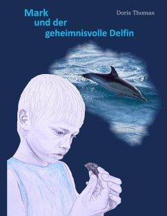 Mark und der geheimnisvolle Delfin - Thomas, Doris