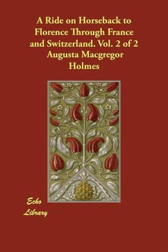 A Ride on Horseback to Florence Through France and Switzerland. Vol. 2 of 2 - Holmes, Augusta Macgregor