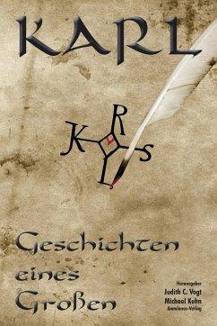 Karl - Geschichten eines Großen (eBook, ePUB) - Kottmann, Dietmar; Mützlitz, Henning; Lange, Christian; Kempff, Martina; Vogt, Christian; Schablewski, Frank; Grevener, Anja; Schulte, Andeas J.; Krieger, Günter