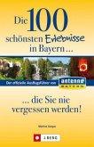 Die 100 schönsten Erlebnisse in Bayern . . . die Sie nie vergessen werden! (Restexemplar) (Mängelexemplar)
