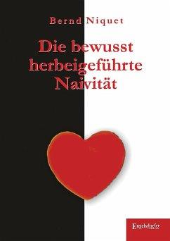 Die bewusst herbeigeführte Naivität (eBook, ePUB) - Niquet, Bernd
