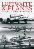 Luftwaffe X-Planes: German Experimental Aircraft of World War II