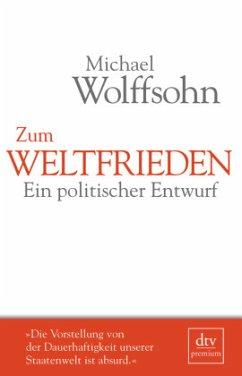Zum Weltfrieden - Wolffsohn, Michael