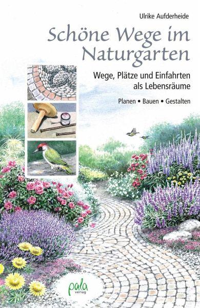 Schöne Wege im Naturgarten - Aufderheide, Ulrike