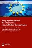 Wie junge Erwachsene die EU sehen und was die Medien dazu beitragen