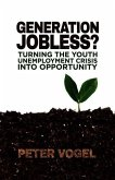 Generation Jobless?: Turning the Youth Unemployment Crisis Into Opportunity