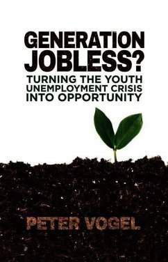 Generation Jobless?: Turning the Youth Unemployment Crisis Into Opportunity - Vogel, P.
