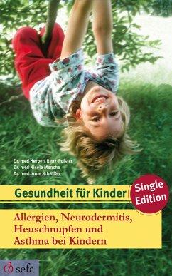 Allergien, Neurodermitis, Heuschnupfen und Asthma bei Kindern (eBook, ePUB) - Renz-Polster, Dr. med. Herbert; Schäffler, Dr. med. Arne; Menche, Dr. med. Nicole