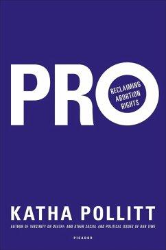 Pro: Reclaiming Abortion Rights (eBook, ePUB) - Pollitt, Katha
