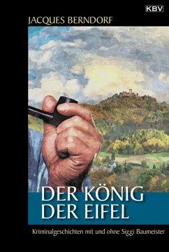 Der König der Eifel (eBook, ePUB) - Berndorf, Jacques