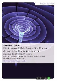 Die Schwarzschild-de Broglie Modifikation der speziellen Relativitätstheorie für massive Feldbosonen (SBM) (eBook, ePUB)