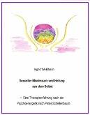 Sexueller Mißbrauch und Heilung aus dem Selbst - eine Therapieerfahrung nach der Psychoenergetik nach Peter Schellenbaum (eBook, ePUB)