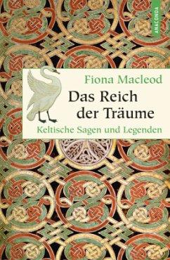 Das Reich der Träume - Keltische Sagen und Legenden - Macleod, Fiona