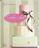 Cake chic - Torten und Kekse für festliche Anlässe