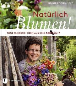 Natürlich Blumen! - Schweizer, Holger