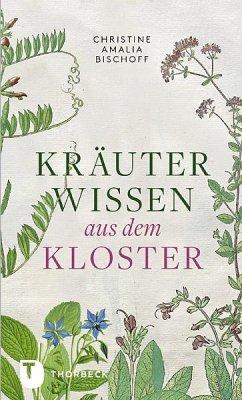Kräuterwissen aus dem Kloster - Bischoff, Christine A.