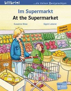 Im Supermarkt. Kinderbuch Deutsch-Englisch - Böse, Susanne; Leberer, Sigrid
