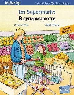 Im Supermarkt. Kinderbuch Deutsch-Russisch - Böse, Susanne; Leberer, Sigrid