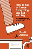 How to Fail at Almost Everything and Still Win Big (eBook, ePUB)
